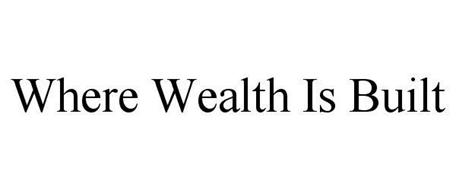 WHERE WEALTH IS BUILT