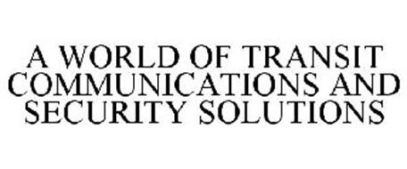 A WORLD OF TRANSIT COMMUNICATIONS AND SECURITY SOLUTIONS