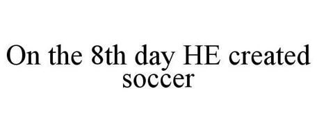 ON THE 8TH DAY HE CREATED SOCCER