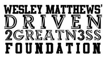 WESLEY MATTHEWS' DRIVEN2GREATN3SS FOUNDATION