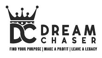 DC DREAM CHASER FIND YOUR PURPOSE   MAKE A PROFIT   LEAVE A LEGACY