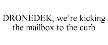 DRONEDEK, WE'RE KICKING THE MAILBOX TO THE CURB