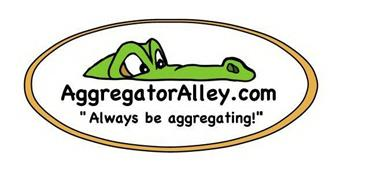 "AGGREGATOR ALLEY.COM ""ALWAYS BE AGGREGATING!"""