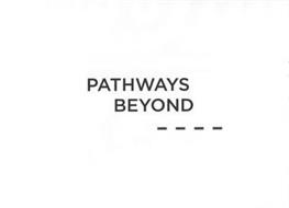 PATHWAYS BEYOND