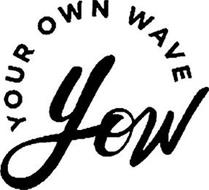 YOUR OWN WAVE YOW