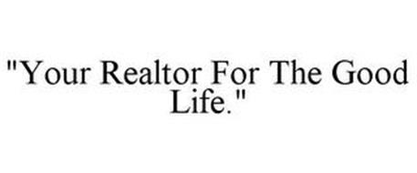 """YOUR REALTOR FOR THE GOOD LIFE."""