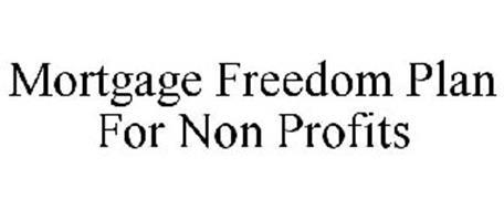 MORTGAGE FREEDOM PLAN FOR NON PROFITS