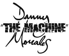 """DANNY """"THE MACHINE"""" MORALES"""