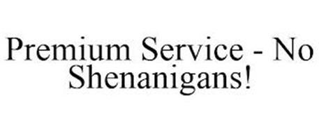PREMIUM SERVICE - NO SHENANIGANS!