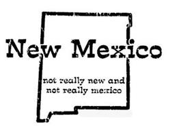 NEW MEXICO NOT REALLY NEW AND NOT REALLY MEXICO
