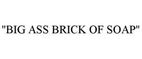 """""""BIG ASS BRICK OF SOAP"""""""