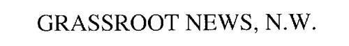 GRASSROOT NEWS, N.W.