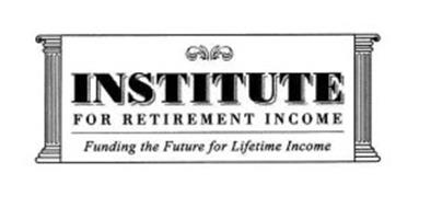 INSTITUTE FOR RETIREMENT INCOME FUNDING THE FUTURE FOR LIFETIME INCOME