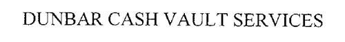 DUNBAR CASH VAULT SERVICES