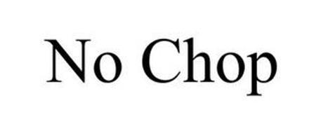 NO CHOP