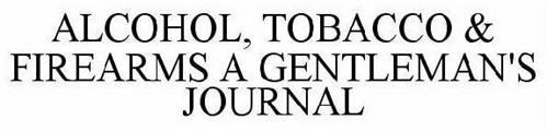 ALCOHOL, TOBACCO & FIREARMS A GENTLEMAN'S JOURNAL
