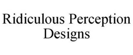 RIDICULOUS PERCEPTION DESIGNS