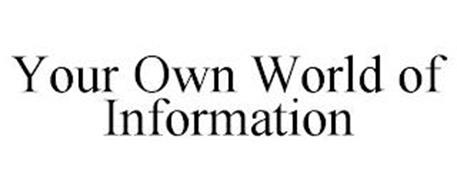 YOUR OWN WORLD OF INFORMATION