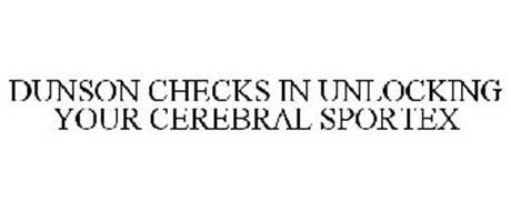 DUNSON CHECKS IN UNLOCKING YOUR CEREBRAL SPORTEX
