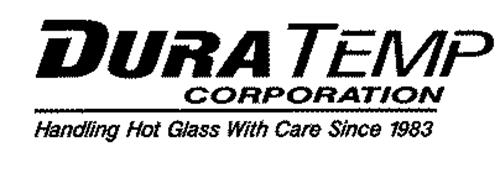 DURA TEMP CORPORATION HANDLING HOT GLASS WITH CARE SINCE 1983