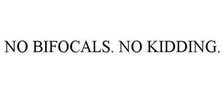 NO BIFOCALS. NO KIDDING.
