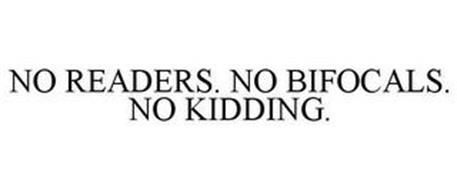 NO READERS. NO BIFOCALS. NO KIDDING.