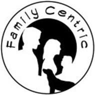 FAMILY CENTRIC