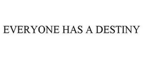 EVERYONE HAS A DESTINY