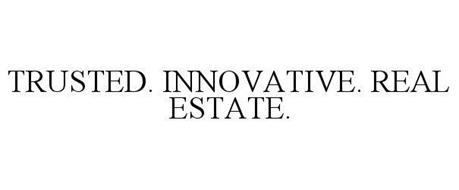 TRUSTED. INNOVATIVE. REAL ESTATE.