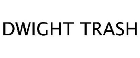 DWIGHT TRASH