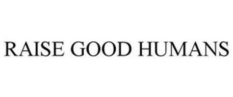 RAISE GOOD HUMANS