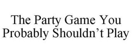 THE PARTY GAME YOU PROBABLY SHOULDN'T PLAY