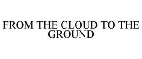 FROM THE CLOUD TO THE GROUND