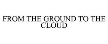 FROM THE GROUND TO THE CLOUD