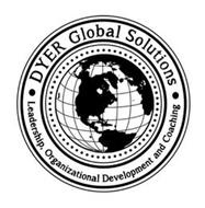 DYER GLOBAL SOLUTIONS · LEADERSHIP, ORGANIZATIONAL DEVELOPMENT AND COACHING ·