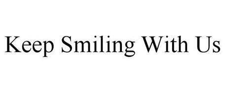 KEEP SMILING WITH US