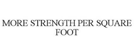 MORE STRENGTH PER SQUARE FOOT