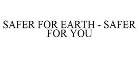 SAFER FOR EARTH - SAFER FOR YOU
