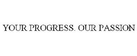 YOUR PROGRESS. OUR PASSION
