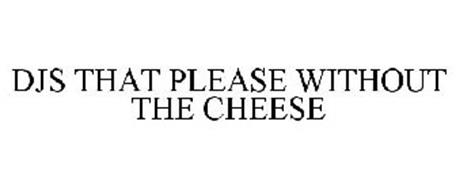 DJS THAT PLEASE WITHOUT THE CHEESE