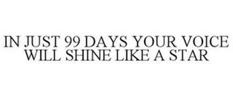 IN JUST 99 DAYS YOUR VOICE WILL SHINE LIKE A STAR
