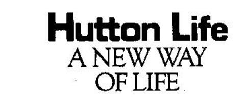 HUTTON LIFE A NEW WAY OF LIFE