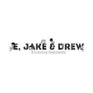 E, JAKE & DREW