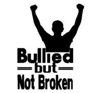 BULLIED BUT NOT BROKEN