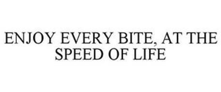 ENJOY EVERY BITE AT THE SPEED OF LIFE