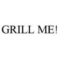 GRILL ME!