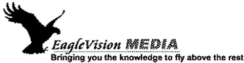 EAGLEVISION MEDIA BRINGING YOU THE KNOWLEDGE TO FLY ABOVE THE REST