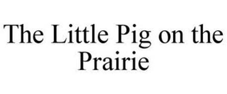 THE LITTLE PIG ON THE PRAIRIE