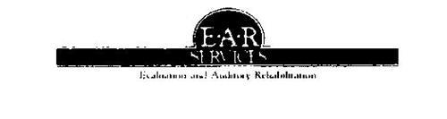 E A R SERVICES EVALUATION AND AUDITORY REHABILITATION