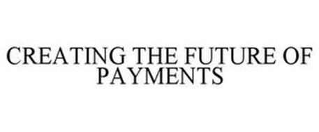 CREATING THE FUTURE OF PAYMENTS